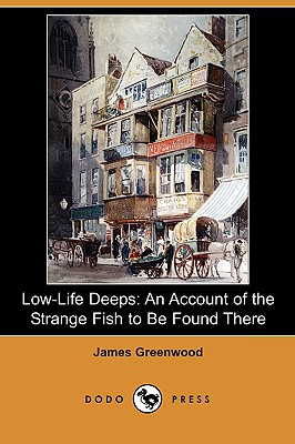 Low-Life Deeps: An Account of the Strange Fish to Be Found There (Dodo Press), Greenwood, James