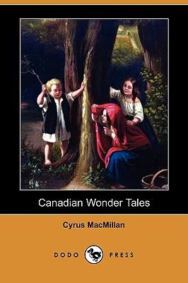 Canadian Wonder Tales (Dodo Press), MacMillan, Cyrus