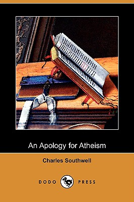 An Apology for Atheism (Dodo Press), Southwell, Charles