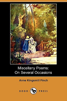 Miscellany Poems: On Several Occasions (Dodo Press), Finch, Anne Kingsmill