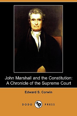 John Marshall and the Constitution: A Chronicle of the Supreme Court (Dodo Press), Corwin, Edward S.