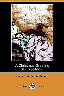 A Christmas Greeting (Illustrated Edition) (Dodo Press), Andersen, Hans Christian