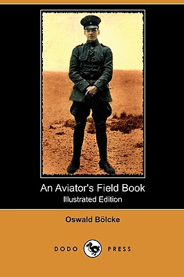 An Aviator's Field Book (Illustrated Edition) (Dodo Press), Bolcke, Oswald
