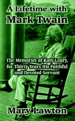 A Lifetime with Mark Twain: The Memories of Katy Leary, for Thirty Years His Faithful and Devoted Servant