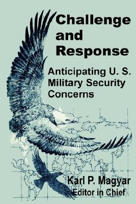 Challenge and Response: Anticipating US Military Security Concerns, Magyar, Karl P. [Editor]