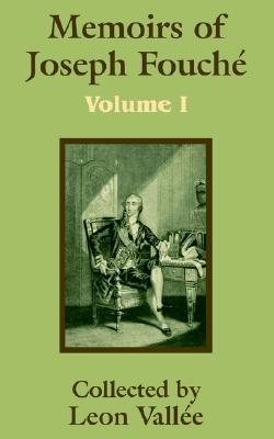 1: Memoirs of Joseph Fouch� (Volume One)