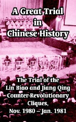 Image for A Great Trial in Chinese History: The Trial of the Lin Biao and Jiang Qing Counter-Revolutionary Cliques, Nov. 1980 - Jan. 1981