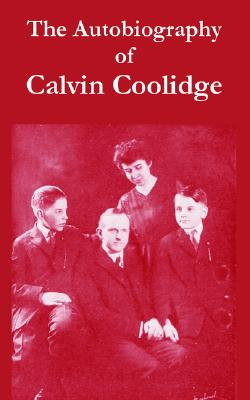 The Autobiography Of Calvin Coolidge, Calvin Coolidge