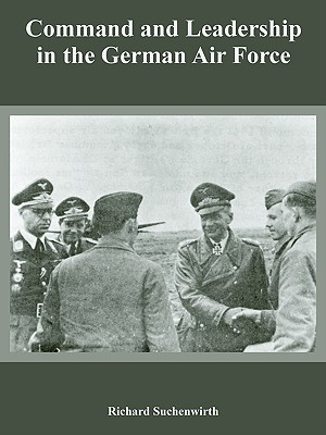 Command and Leadership in the German Air Force, Suchenwirth, Richard