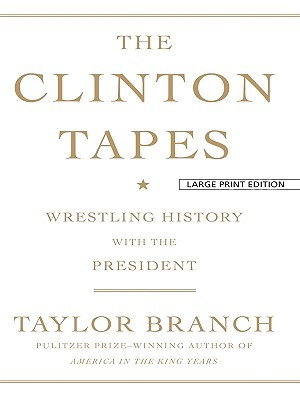 Image for The Clinton Tapes: Wrestling History With the President (Thorndike Press Large Print Nonfiction Series)