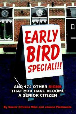 Early Bird Special!!! And 174 Other Signs that You Have Become a Senior Citizen, Piedmonte, Mike; Piedmonte, Jean