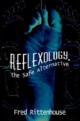 Reflexology, the Safe Alternative, Rittenhouse, Frederick E.
