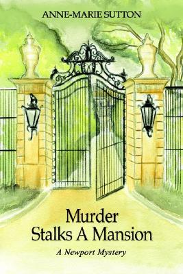 Murder Stalks A Mansion: A Newport Mystery, Anne Marie Sutton