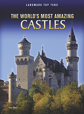 The World's Most Amazing Castles (Landmark Top Tens), Weil, Ann