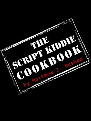 The Script Kiddie Cookbook, Bashman, Matthew