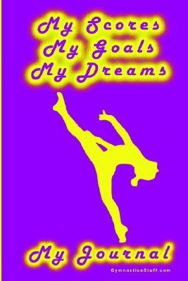 Gymnastics Journal... My Scores, My Goals, and My Dreams, Goeller, Karen M