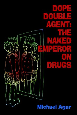 Dope Double Agent: The Naked Emperor on Drugs, Agar, Michael