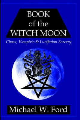 Image for BOOK OF THE WITCH MOON Choronzon Edition, Chaos, Vampiric & Luciferian Sorcery