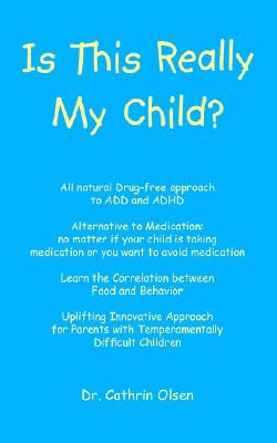 Is This Really My Child?, Dr. Cathrin Olsen N.D., R.N.