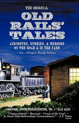 The Original Old Rails' Tales: Anecdotes, Stories, & Memoirs on the Road & in the Yard (New Abridged Family Edition), Allen, Alan