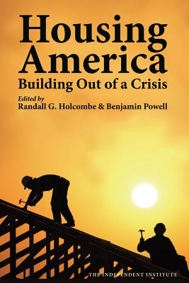 Housing America: Building Out of a Crisis, Holcombe, Randall G.; Powell, Benjamin (eds.)