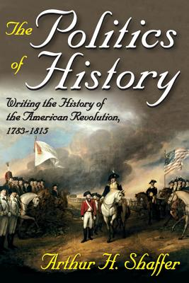Image for The Politics of History: Writing the History of the American Revolution, 1783-1815