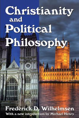 Christianity and Political Philosophy (Library of Conservative Thought), Frederick D. Wilhelmsen