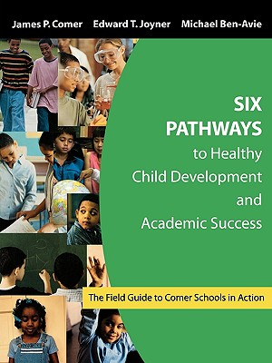 Image for Six Pathways to Healthy Child Development and Academic Success: The Field Guide to Comer Schools in Action
