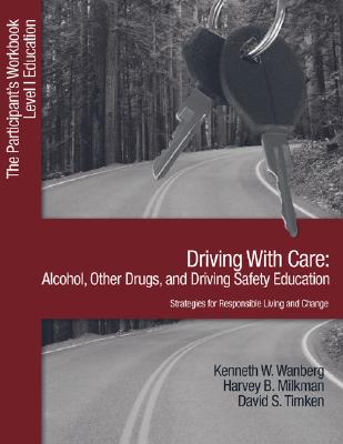 Driving With Care: Alcohol, Other Drugs, and Driving Safety Education-Strategies for Responsible Living: The Participant?s Workbook, Level 1 Education, Wanberg, Kenneth W.; Milkman, Harvey B.; Timkin, David S.