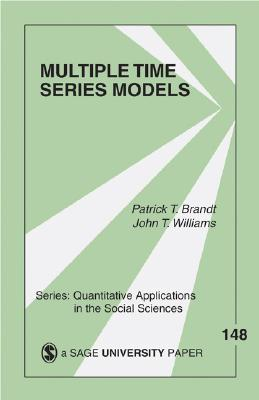 Multiple Time Series Models (Quantitative Applications in the Social Sciences), Brandt, Patrick T.; Williams, John Taylor