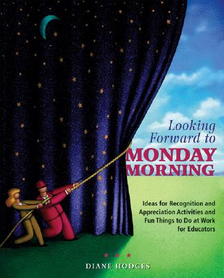 Image for Looking Forward to Monday Morning: Ideas for Recognition and Appreciation Activities and Fun Things to Do at Work for Educators