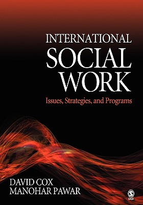 International Social Work: Issues, Strategies, and Programs, David Cox; Manohar Pawar
