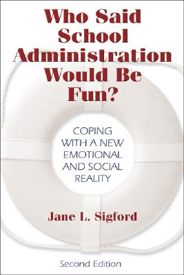 Image for WHO SAID SCHOOL ADMINISTRATION WOULD BE FUN? : COPING WITH A NEW EMOTIONAL AND SOCIAL REALITY