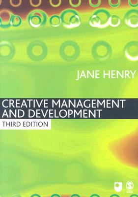 Creative Management and Development (Published in association with The Open University) 3rd Edition, Jane Henry (Editor)
