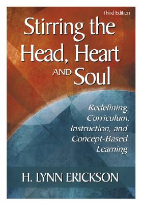 Image for Stirring the Head, Heart, and Soul: Redefining Curriculum, Instruction, and Concept-Based Learning, 3rd Edition