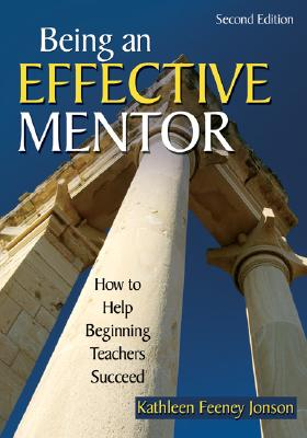 Image for Being an Effective Mentor: How to Help Beginning Teachers Succeed