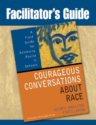Facilitator's Guide to Courageous Conversations About Race, Singleton, Glenn Eric; Linton, Curtis