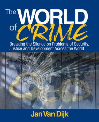 The World of Crime: Breaking the Silence on Problems of Security, Justice and Development Across the World, Jan J. M. van Dijk (Author)