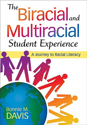 The Biracial and Multiracial Student Experience: A Journey to Racial Literacy, Davis, Bonnie M.