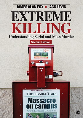 Image for Extreme Killing: Understanding Serial and Mass Murder