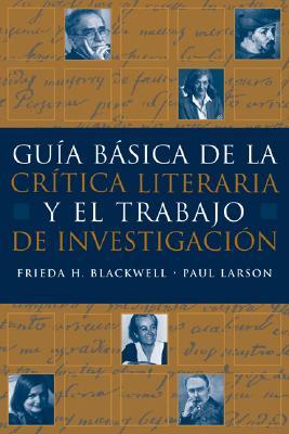 Guia b�sica de la critica literaria y el trabajo de investigacion, Blackwell, Frieda H.; Larson, Paul E.