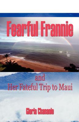 "Fearful Frannie and Her Fateful Trip to Maui, ""Chananie, Gloria"""