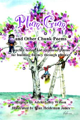 Plum Gum and Other Chunk Poems: Teacher tested kid approved poems for building fluency through phonics, Adele Wilson