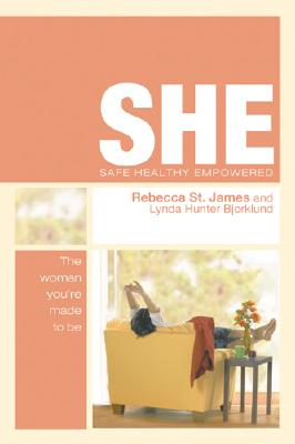 SHE: Safe, Healthy, Empowered: The Woman You're Made To Be, St. James, Rebecca; Bjorklund, Lynda Hunter