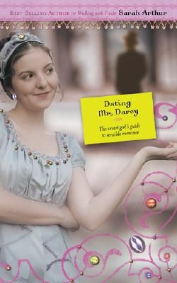Image for Dating Mr. Darcy: The Smart Girl's Guide to Sensible Romance