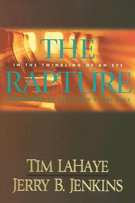 The Rapture: In the Twinkling of an Eye--Countdown to the Earth's Last Days (Before They Were Left Behind, Book 3), Tim F. LaHaye, Jerry B. Jenkins