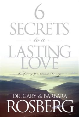 Image for 6 Secrets to a Lasting Love: Recapturing Your Dream Marriage