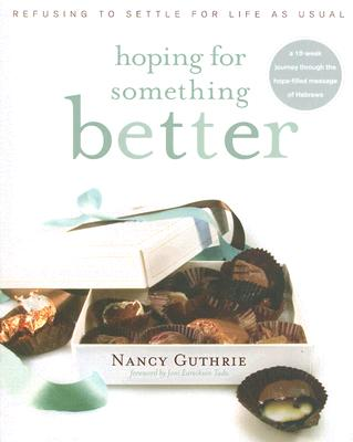 Hoping for Something Better: Refusing to Settle for Life as Usual, Nancy Guthrie