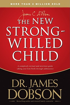 THE NEW STRONG-WILLED CHILD  Birth Through Adolescence, Dobson, James C