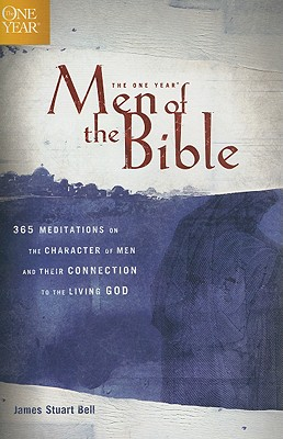 The One Year Men of the Bible: 365 Meditations on Men of Character (One Year Books), James Stuart Bell